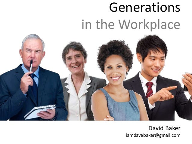 Generationsin the Workplace                David Baker       iamdavebaker@gmail.com