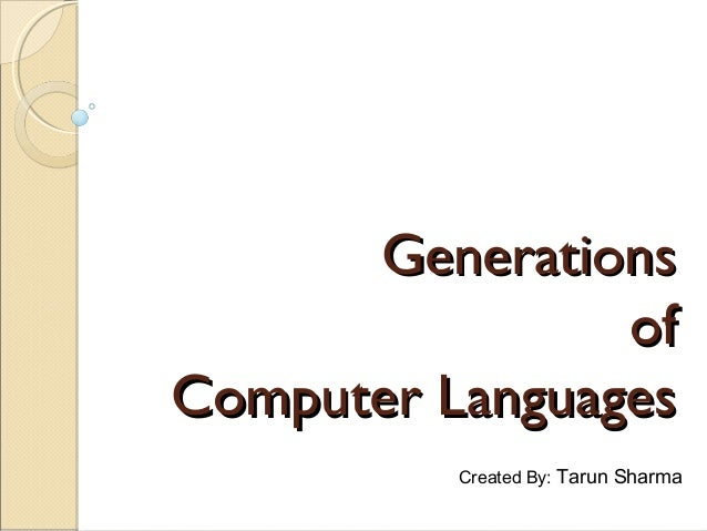 Generations                ofComputer Languages          Created By: Tarun Sharma