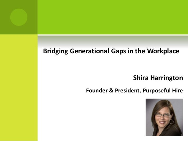 Bridging Generational Gaps in the Workplace                              Shira Harrington             Founder & President,...