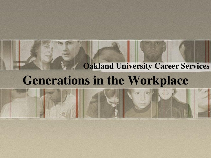 Oakland University Career Services Generations in the Workplace