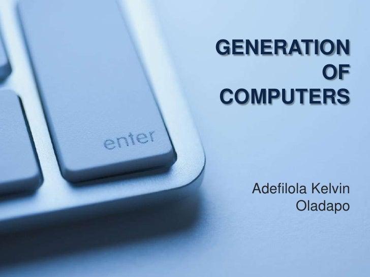Generations of Computers Generations of Computers