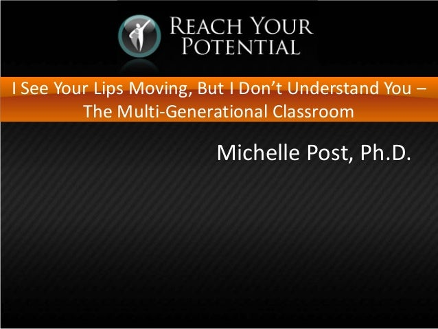 I See Your Lips Moving, But I Don't Understand You –         The Multi-Generational Classroom                         Mich...