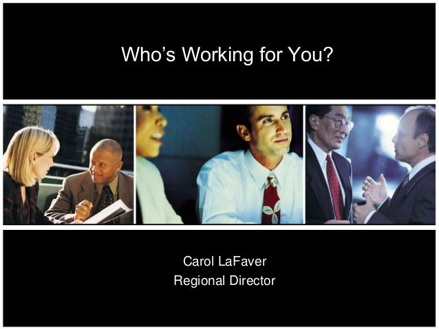 Who's Working for You?      Carol LaFaver     Regional Director