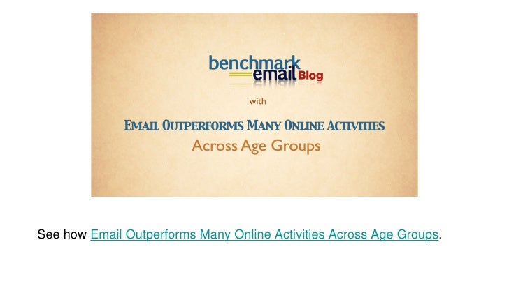 See how  Email Outperforms Many Online Activities Across Age Groups .