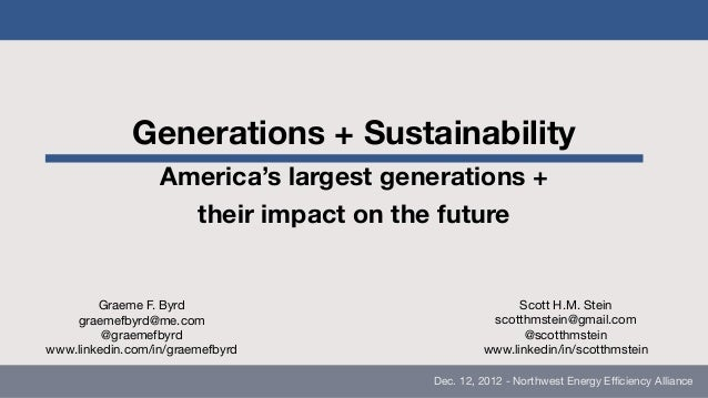 Generations + Sustainability                  America's largest generations +                    their impact on the futur...