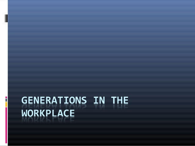 Do employees understand how work is done differently in different generations? Do employees understand customer needs, int...