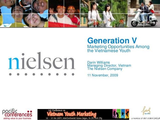 Generation V  Marketing Opportunities Among the Vietnamese Youth Darin Williams Managing Director, Vietnam The Nielsen Com...