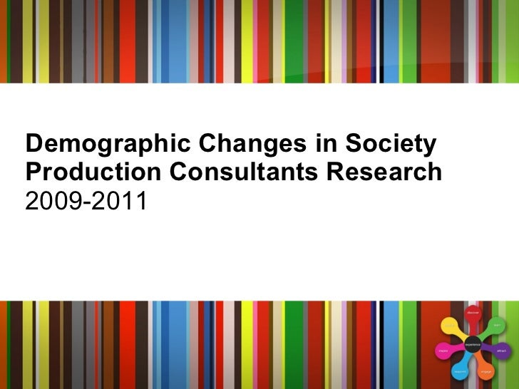 Demographic Changes in Society Production Consultants Research 2009-2011