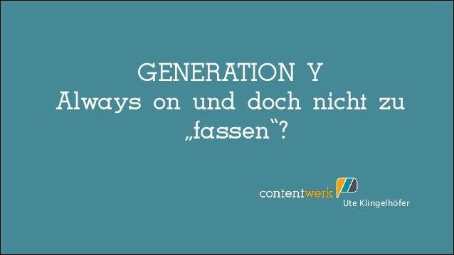 """GENERATION Y ! Always on und doch nicht zu ! """"fassen""""? Ute Klingelhöfer"""