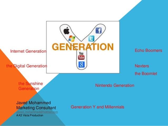 the Sunshine Generation Internet Generation Echo Boomers the Boomlet Nexters Nintendo Generation the Digital Generation Ge...