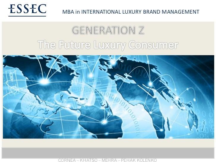 MBA in INTERNATIONAL LUXURY BRAND MANAGEMENT    Generation Z – The Future Luxury Consumer1      CORNEA – KHATSO – MEHRA – ...