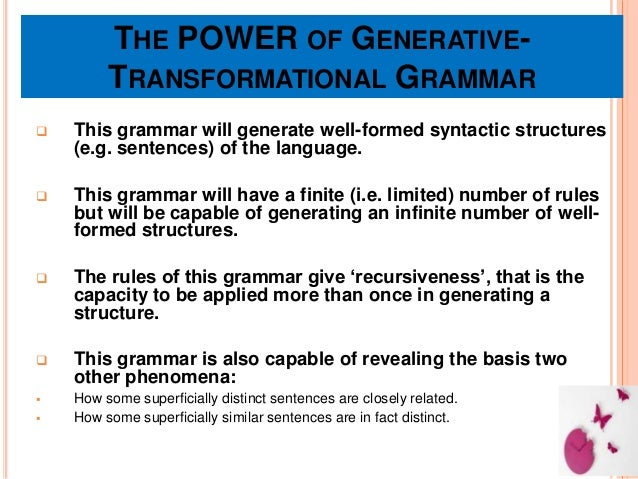 THE POWER OF GENERATIVE- TRANSFORMATIONAL GRAMMAR  This grammar will generate well-formed syntactic structures (e.g. sent...