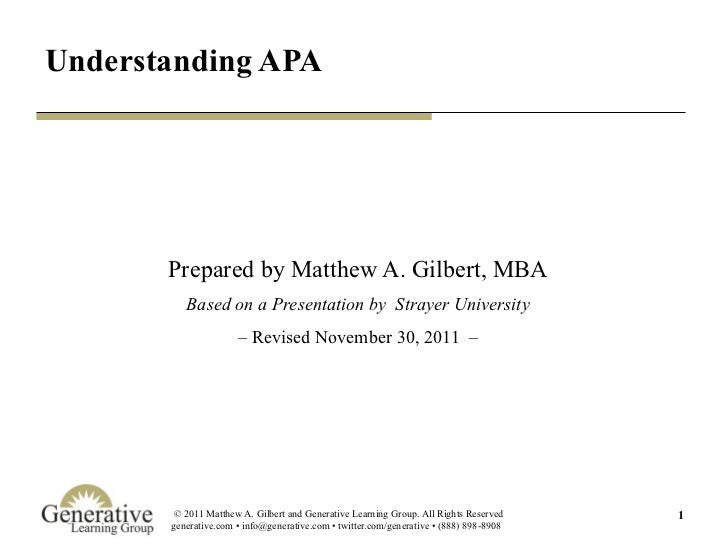 Understanding APA Prepared by Matthew A. Gilbert, MBA Based on a Presentation by  Strayer University –  Revised November 3...