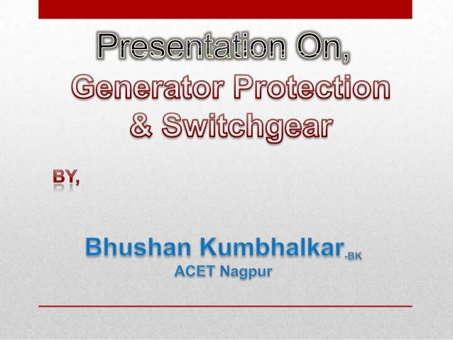 Generator protection by bhushan kumbhalkar