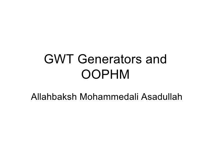GWT Generators and OOPHM Allahbaksh Mohammedali Asadullah