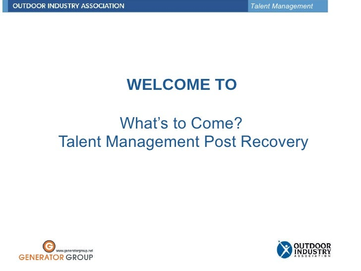What's to Come?  Talent Management Post Recovery WELCOME TO