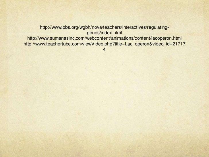 http://www.pbs.org/wgbh/nova/teachers/interactives/regulating-                               genes/index.html  http://www....