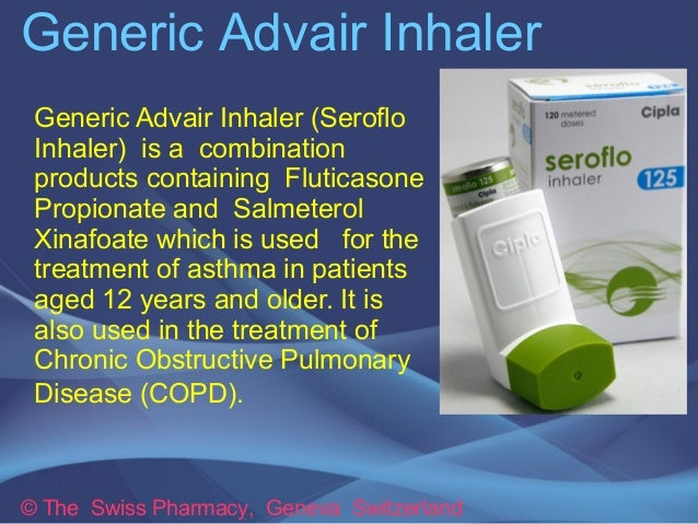 Generic Advair Inhaler © The Swiss Pharmacy, Geneva Switzerland Generic Advair Inhaler (Seroflo Inhaler) is a combination ...