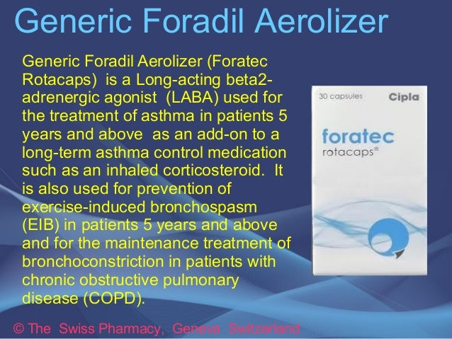 Generic Foradil Aerolizer  Generic Foradil Aerolizer (Foratec  Rotacaps) is a Long-acting beta2-  adrenergic agonist (LABA...