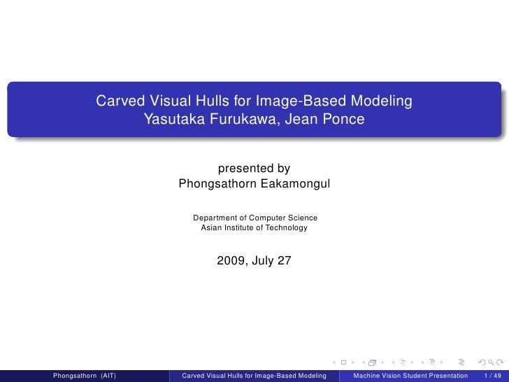 Carved Visual Hulls for Image-Based Modeling                   Yasutaka Furukawa, Jean Ponce                              ...