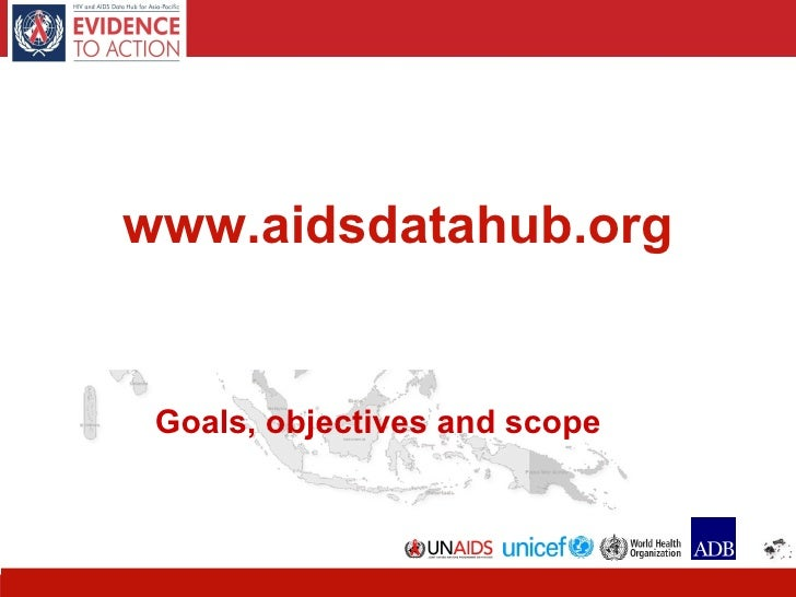 www.aidsdatahub.org Goals, objectives and scope