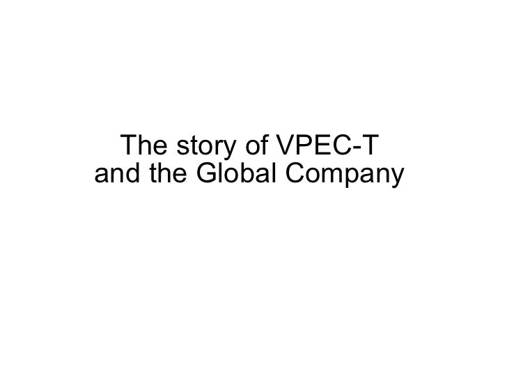 The story of VPEC-T  and the Global Company