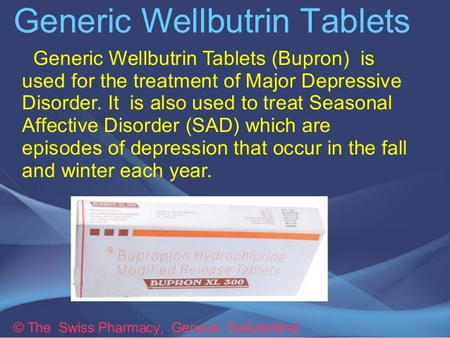 Generic Wellbutrin Tablets  Generic Wellbutrin Tablets (Bupron) is  used for the treatment of Major Depressive  Disorder. ...
