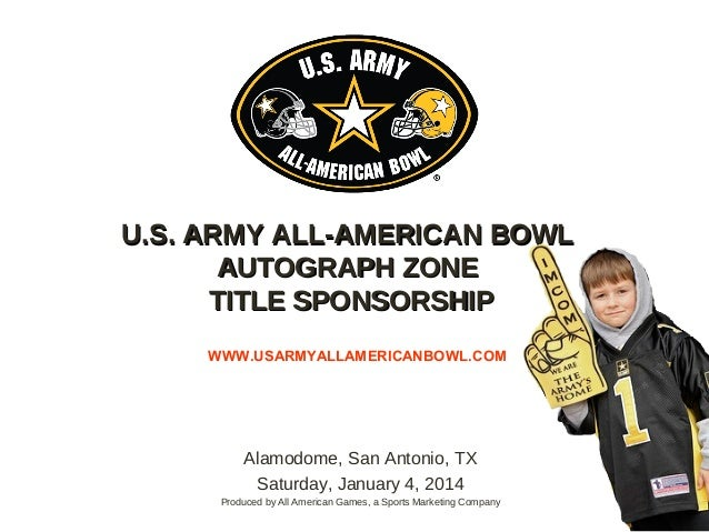 Alamodome, San Antonio, TXSaturday, January 4, 2014Produced by All American Games, a Sports Marketing CompanyWWW.USARMYALL...