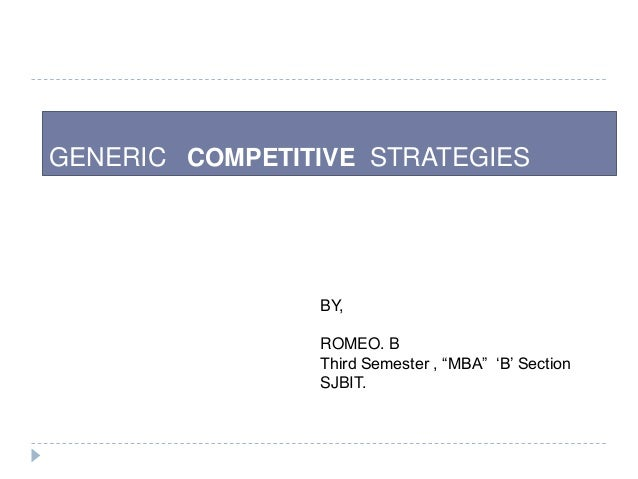 "GENERIC COMPETITIVE STRATEGIES BY, ROMEO. B Third Semester , ""MBA"" ""B"" Section SJBIT."