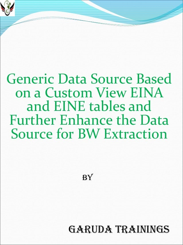 Generic Data Source Based on a Custom View EINA and EINE tables and Further Enhance the Data Source for BW Extraction By  ...