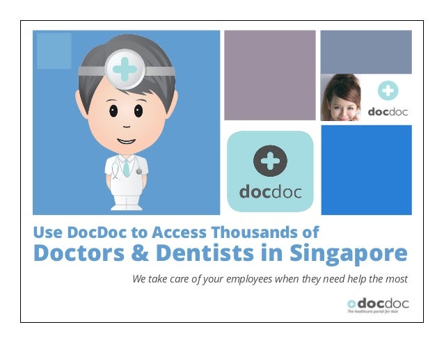 + Use DocDoc to Access Thousands of Doctors & Dentists in Singapore We take care of your employees when they need help the...