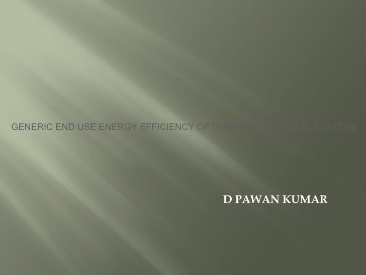 GENERIC END USE ENERGY EFFICIENCY OPTIONS IN ELECTRICAL SYSTEMS                                      D PAWAN KUMAR