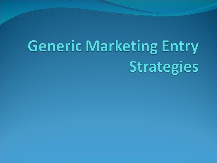 Generic marketing entry strategies