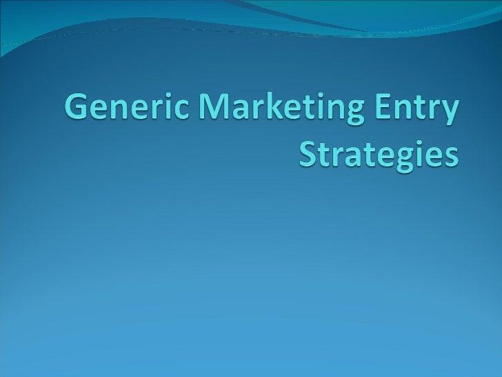 Generic marketing entry strategies