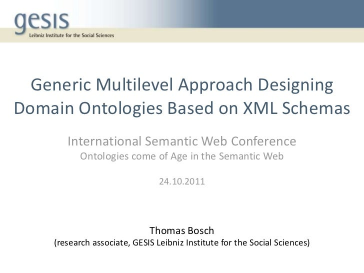 OCAS @ ISWC 2011 - Generic Multilevel Approach Designing Domain Ontologies Based on XML Schemas [Thomas Bosch - 24.10.2011]