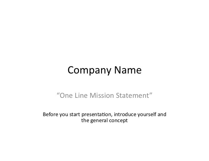 "Company Name      ""One Line Mission Statement"" Before you start presenta8on, introduce yourself and                  the g..."