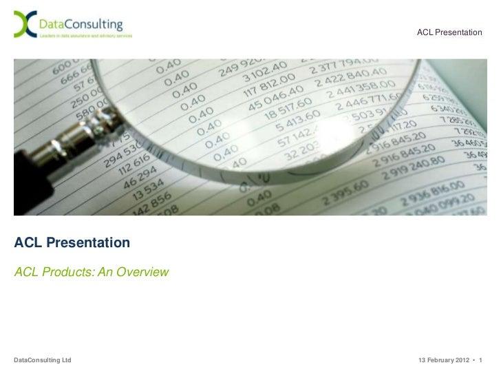 ACL PresentationACL PresentationACL Products: An OverviewDataConsulting Ltd          13 February 2012 • 1