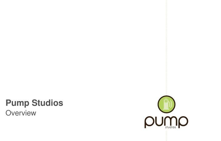 Pump Studios<br />Overview<br />