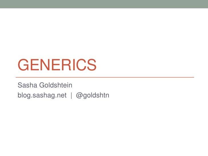 GENERICSSasha Goldshteinblog.sashag.net | @goldshtn