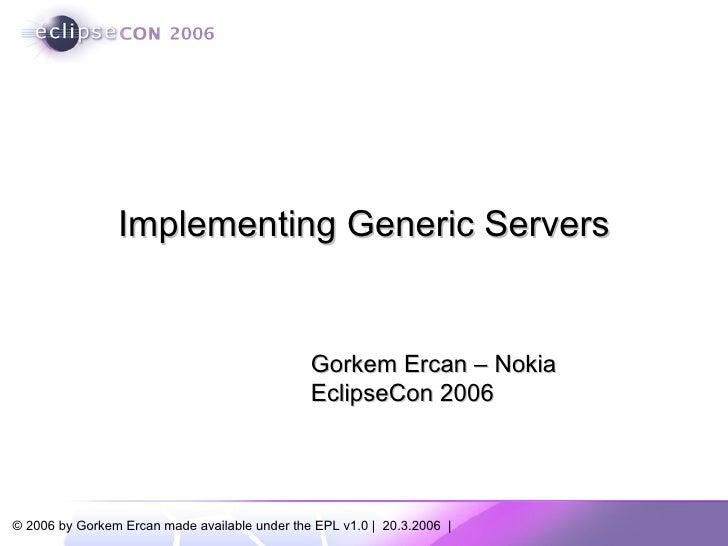 Gorkem Ercan – Nokia EclipseCon 2006 Implementing Generic Servers