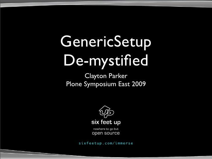 GenericSetup De-mystified       Clayton Parker Plone Symposium East 2009                 nowhere to go but            open ...