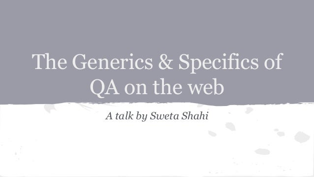 The Generics & Specifics of QA on the web A talk by Sweta Shahi