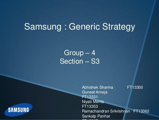 Samsung : Generic Strategy         Group – 4        Section – S3              Abhishek Sharma        FT13300              ...