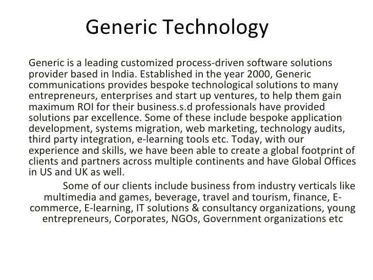 Generic Technology Generic is a leading customized process-driven software solutions provider based in India. Established ...