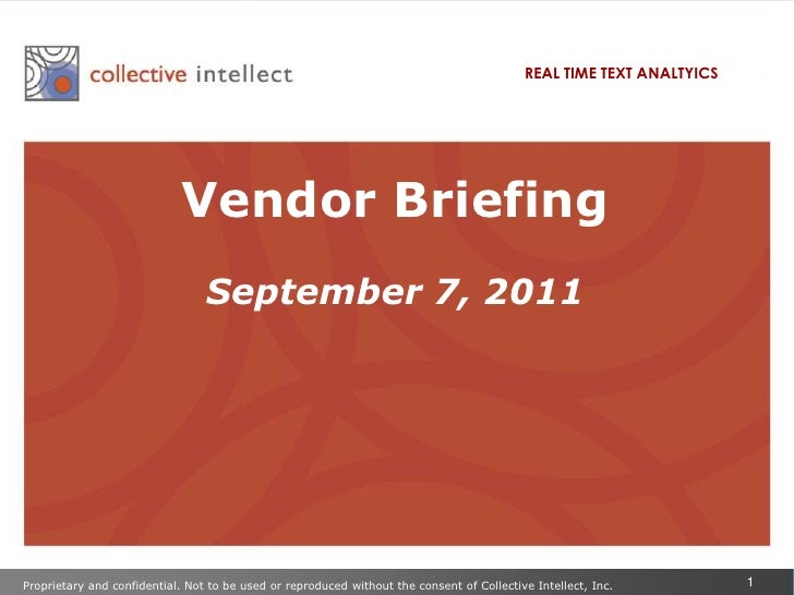 REAL TIME TEXT ANALTYICS<br />Vendor Briefing<br />September 7, 2011<br />Proprietary and confidential. Not to be used or ...