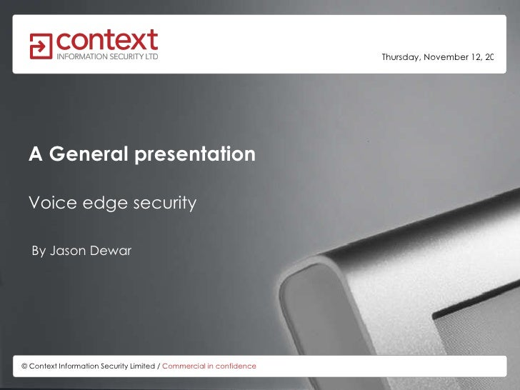 A General presentation By Jason Dewar © Context Information Security Limited /  Commercial in confidence    Voice edge sec...