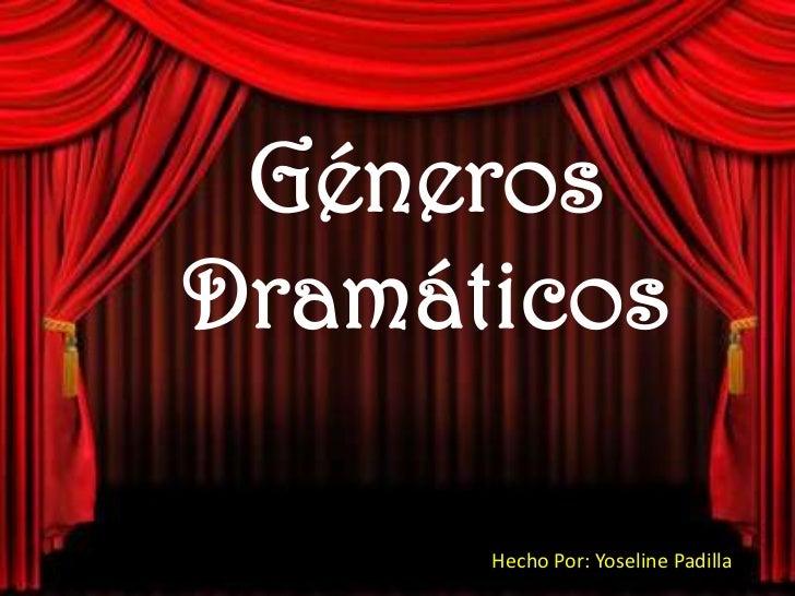 GénerosDramáticos<br />Hecho Por: Yoseline Padilla<br />