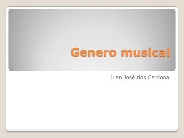 Genero musical     Juan José ríos Cardona