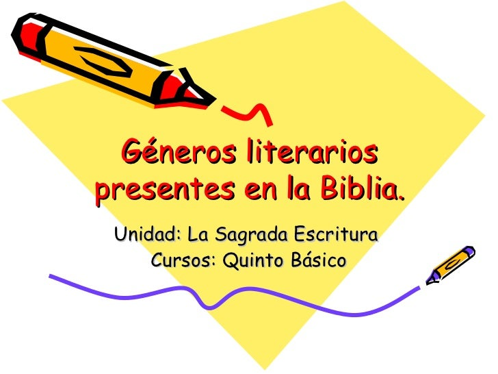 Géneros literarios presentes en la Biblia. Unidad: La Sagrada Escritura  Cursos: Quinto Básico