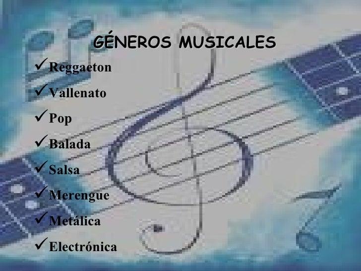 GÉNEROS MUSICALES <ul><li>Reggaeton </li></ul><ul><li>Vallenato </li></ul><ul><li>Pop </li></ul><ul><li>Balada </li></ul><...